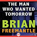 Man Who Wanted Tomorrow Audiobook by Brian Freemantle Narrated by Lincoln Hoppe