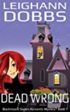 Front cover for the book Dead Wrong (Blackmore Sisters Mystery Book 1) by Leighann Dobbs
