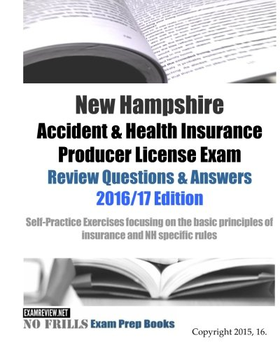 Download New Hampshire Accident & Health Insurance Producer License Exam Review Questions & Answers 2016/17 Edition: Self-Practice Exercises focusing on the basic principles of insurance and NH specific rules Pdf