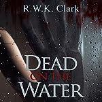 Dead on the Water: Abandon Ship | R W K Clark
