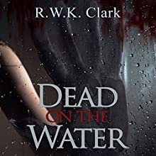 Dead on the Water: Abandon Ship Audiobook by R W K Clark Narrated by Domino Lane