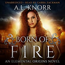 Born of Fire: The Elemental Origins Series, Book 2 Audiobook by A. L. Knorr Narrated by Gabra Zackman