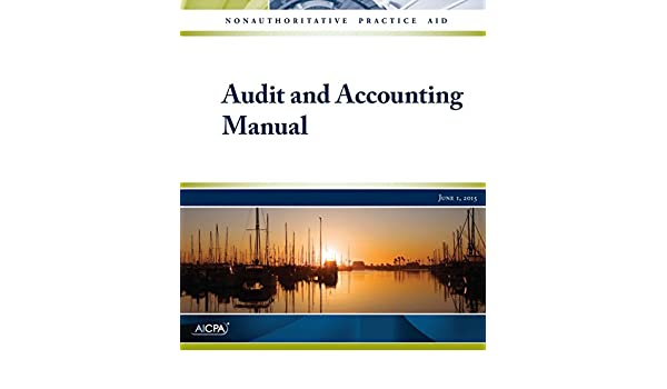 Audit and Accounting Manual: AICPA: 9781943546077: Amazon com: Books