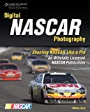 Digital NASCAR Photography : Shooting NASCAR like a Pro, an Official NASCAR Publication, Arce, Walter, 1598635468
