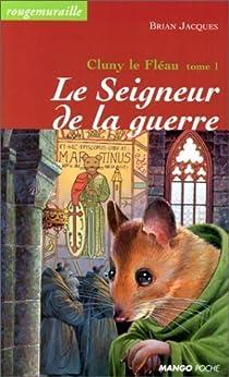 Cluny le Fléau, tome 1 : Le seigneur de la guerre par Jacques