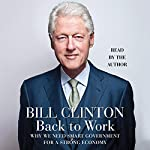 Back to Work: Why We Need Smart Government for a Strong Economy | Bill Clinton