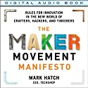 The Maker Movement Manifesto: Rules for Innovation in the New World of Crafters, Hackers, and Tinkerers Audiobook by Mark Hatch Narrated by Christopher Prince