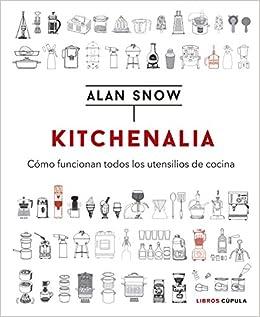Kitchenalia: Cómo Funcionan Todos Los Utensilios De Cocina por Aa. Vv. epub