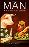 Man: It's What's for Dinner, Mike Baeske, 0615544762