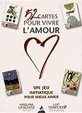 52 cartes pour vivre l amour un jeu initiatique pour mieux aimer
