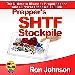 SHTF Stockpile: The Ultimate Disaster Preparedness and Survival Essentials Guide | Ron Johnson