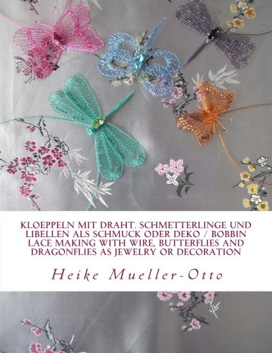 Kloeppeln mit Draht. Schmetterlinge und Libellen als Schmuck oder Deko: Bobbin lace making with wire, butterflies and dragonflies as jewelry or decoration  [Mueller-Otto, Heike S.] (Tapa Blanda)