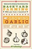 Backyard Farming: Growing Garlic: The Complete Guide to Planting, Growing, and Harvesting Garlic.