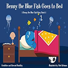 Benny the Blue Fish Goes to Bed: A Benny the Fish Story, Book 2 Audiobook by Howard Dunkley, Geraldine Dunkley Narrated by Cyril Smith
