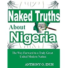 Naked Truths About Nigeria: The Way Forward To A Truly Great United Modern Nigeria