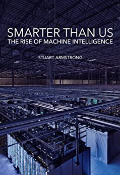 Smarter Than Us: The Rise of Machine Intelligence by [Armstrong, Stuart]