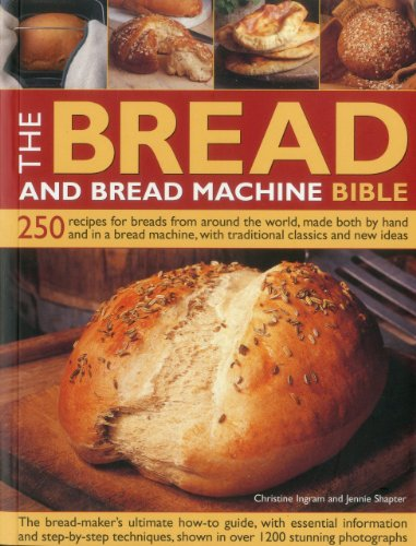 The Bread and Bread Machine Bible: 250 recipes for breads from around the world, made both by hand and in a bread machine, with traditional classics and new ideas by Christine Ingram, Jennie Shapter