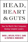 Head, Heart, and Guts: How the World's Best Companies Develop Complete Leaders (J–B US non–Franchise Leadership)