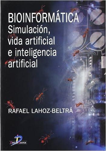 Bioinformática: Simulación, vida artificial e inteligencia artificial ...