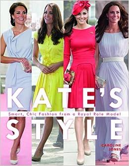 Kate Middletons British Style Smart Chic Fashion From A Royal Icon Caroline Jones 9781780970653 Amazon Books
