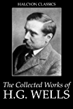 The Collected Novels of H.G. Wells: 25 Books in One Volume (Unexpurgated Edition) (Halcyon Classics)