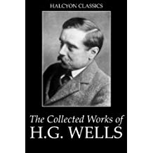 The Invisible Man and Other Works by H.G. Wells (Halcyon Classics)