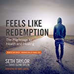 Feels Like Redemption: The Pilgrimage to Health and Healing (My Pilgrimage) | Seth Taylor