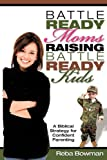 Battle-Ready Moms Raising Battle-Ready Kids, Reba Bowman, 1615796711