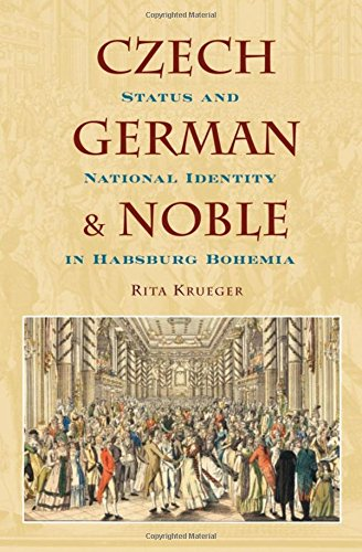 Czech, German, and Noble: Status and National Identity in Habsburg Bohemia
