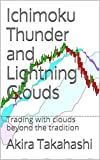img - for Ichimoku Thunder and Lightning Clouds: Trading with clouds beyond the tradition (Ichimoku Cloud Book 4) book / textbook / text book