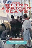 The Blind African Slave : Memoirs of Boyrereau Brinch, Nicknamed Jeffrey Brace, Prentiss, Benjamin F., 0299201449