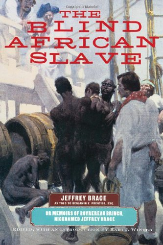 The Blind African Slave: Or Memoirs of Boyrereau Brinch, Nicknamed Jeffrey Brace (Wisconsin Studies in Autobiography)