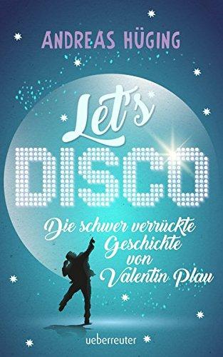 Let's disco: Die schwer verrückte Geschichte von Valentin Plau