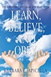 Learn, Believe, and Obey, Barbara L. Apicella, 1456751123