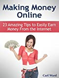 Making money online: 23 Amazing Tips to Easily Earn Money From the Internet (Money Making, Money Making ideas, Money Making books)