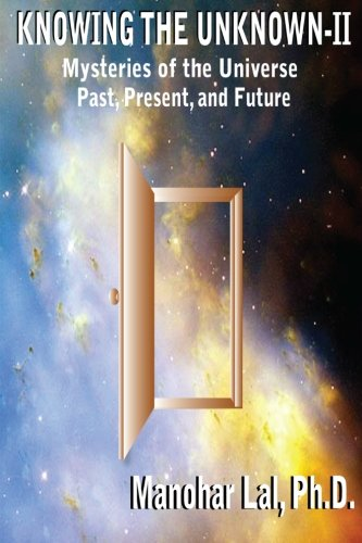 KNOWING THE UNKNOWN - II: Mysteries of The Universe Past, Present, and Future ebook