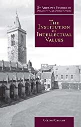 Institution of Intellectual Values: Realism and Idealism in Higher Education (St Andrews Studies in Philosophy and Public Affairs)