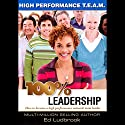 100% Leadership: High Performance TEAM Audiobook by Ed Ludbrook Narrated by Ed Ludbrook