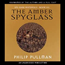 The Amber Spyglass: His Dark Materials, Book 3 Audiobook by Philip Pullman Narrated by Philip Pullman, full cast