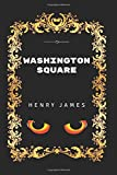Washington Square: By Henry James - Illustrated