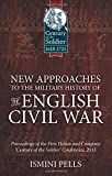 New Approaches to the Military History of the English Civil War: Proceedings of the First Helion And Company 'Century of the Soldier' Conference, 2015