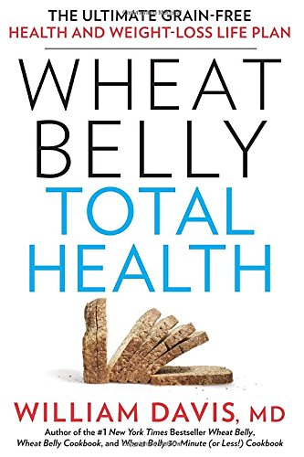 Wheat Belly Total Health: The Ultimate Grain-Free Health and Weight-Loss Life Plan by William Davis