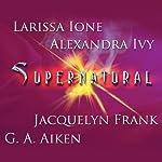 Supernatural | G. A. Aiken,Jacquelyn Frank,Larissa Ione,Alexandra Ivy