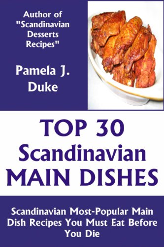 Top 30 Scandinavian Most-Popular Main Dish Recipes You Must Eat Before You Die by Pamela J. Duke