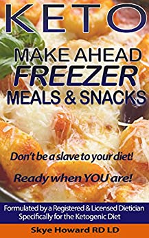 Keto Diet Make Ahead Freezer Meals & Snacks: 45 Recipes by a Registered and Licensed Dietician to Make Ahead and Freeze for Keto Dieters (The Convenient Keto Series Book 1) by [Skye Howard Registered and Licensed Dietician]