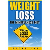 WEIGHT LOSS: The Mindfulness Diet (extreme weight loss, losing weight, diet plan, how to lose body fat, weight loss for women over 60, quick weight loss, how to lo Book 1)