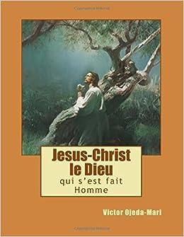 Jesus Christ Le Dieu Qui S Est Fait Homme Essai French Edition Ojeda Mari Mr Victor 9781518820748 Amazon Com Books
