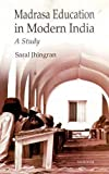 Madrasa Education in Modern India : A Study, Jhingran, Saral, 8173048568