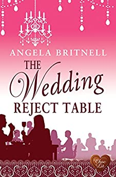 The Wedding Reject Table: A wonderful transatlantic romance. Perfect holiday read! (Nashville Connections Book 4) by [Britnell, Angela]