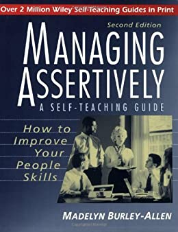 Managing Assertively: How to Improve Your People Skills: A Self-Teaching Guide (Wiley Self-Teaching Guides) by [Burley-Allen, Madelyn]